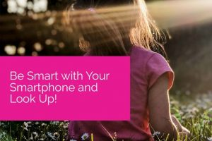 Be Smart with Your Smartphone and Look Up!